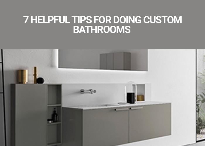 7 Helpful Tips For Doing Custom Bathrooms