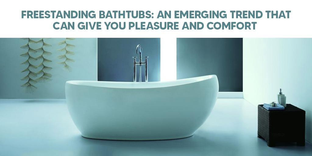 Freestanding Bathtubs An Emerging Trend That Can Give You Pleasure And Comfort