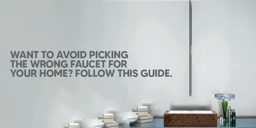 Want To Avoid Picking The Wrong Faucet For Your Home Follow This Guide
