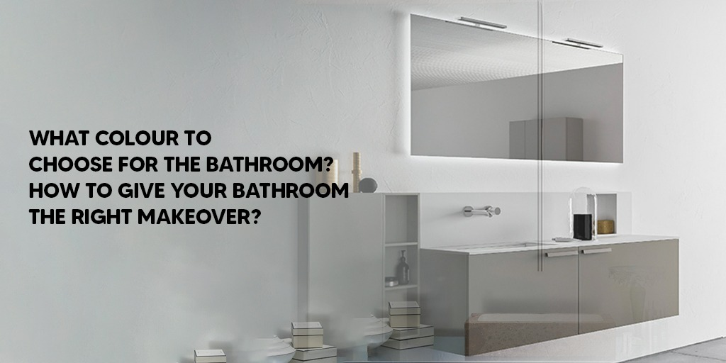 What Colour To Choose For The Bathroom How To Give Your Bathroom The Right Makeover