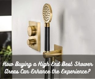 How Buying a High End Best Shower Areas Can Enhance the Experience