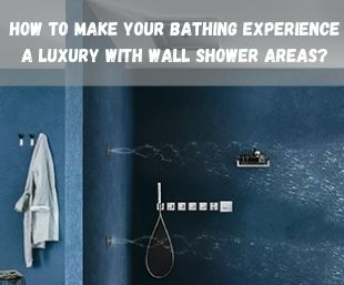 How to Make Your Bathing Experience a Luxury with Wall Shower Areas