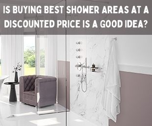 Is Buying Best Shower Areas at a Discounted Price is a Good Idea
