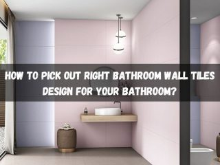 How to Pick Out Right Bathroom Wall Tiles Design for Your Bathroom